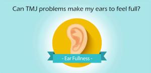TMJ Ear Fullness